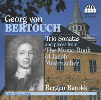 Georg von Bertouch: Trio Sonatas and pieces from The Music Book of Jacob Mestmacher