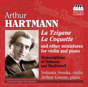 Arthur Hartmann: Miniatures and Transcriptions for Violin and Piano