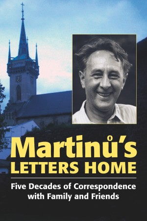 Martinů's Letters Home: Five Decades of Correspondence with Family and Friends