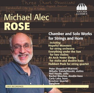 Michael Alec Rose: Chamber and Solo Works for Strings and Horn