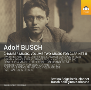 Adolf Busch: Chamber Music, Volume Two: Music for Clarinet II