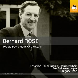 Bernard Rose: Music for Choir and Organ