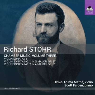 Richard Stöhr: Chamber Music, Volume Three: Violin Sonatas I