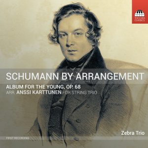 Schumann by Arrangement: Album for the Young, Op. 68. transcr. string trio by Anssi Karttunen