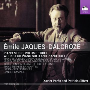 ÉMILE JAQUES-DALCROZE Piano Music, Volume Three