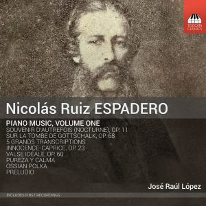 Nicolás Ruiz ESPADERO: Piano Music, Volume One