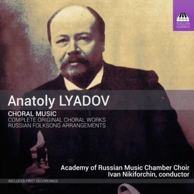 LYADOV: Choral Music Academy of Russian Music/+